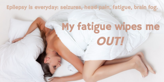Epilepsy fatigue wipes me out homemade quote