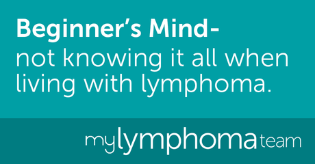 Beginners mind lymphoma